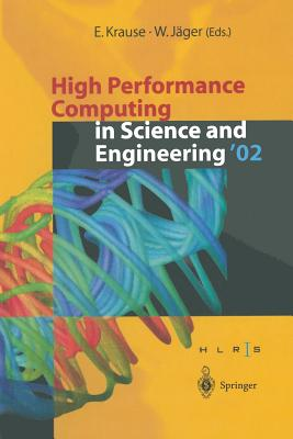 High Performance Computing in Science and Engineering '02: Transactions of the High Performance Computing Center Stuttgart (Hlrs) 2002 - Krause, Egon (Editor), and Jager, Willi (Editor)