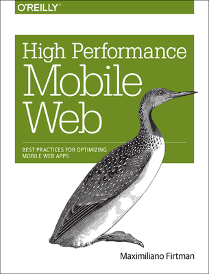 High Performance Mobile Web: Best Practices for Optimizing Mobile Web Apps - Firtman, Maximiliano