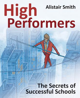 High Performers: Secrets of Successful Schools - Smith, Alistair