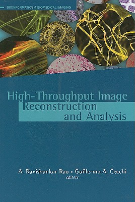 High-Throughput Image Reconstruction and Analysis - Rao, A Ravishankar (Editor), and Cecchi, Guillermo A (Editor)