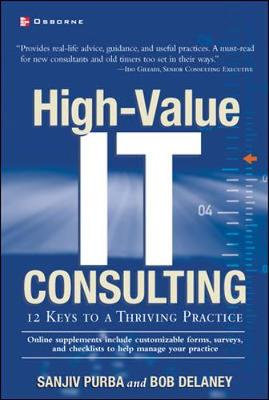 High-Value IT Consulting: 12 Keys to a Thriving Practice - Purba, Sanjiv, and Delaney, Bob