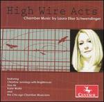 High Wire Acts: Chamber Music by Laura Elise Schwendinger