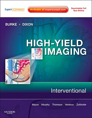 High-Yield Imaging: Interventional - Burke, Charles T (Editor), and Mauro, Matthew A (Editor), and Murphy, Kieran P J (Editor)
