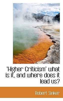 Higher Criticism: What Is It and Where Does It Lead Us? - Sinker, Robert