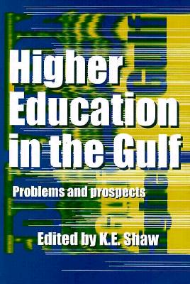 Higher Education in the Gulf: Problems and Prospects - Shaw, K E (Editor)
