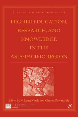 Higher Education, Research, and Knowledge in the Asia Pacific Region - Meek, V Lynn (Editor), and Suwanwela, Charas (Editor)
