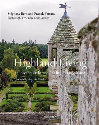 Highland Living: Landscape, Style, and Traditions of Scotland - Cawdor, Lady (Preface by), and Bern, Stephane (Foreword by), and Ferrand, Franck