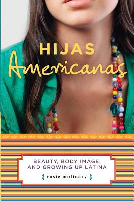 Hijas Americanas: Beauty, Body Image, and Growing Up Latina - Molinary, Rosie