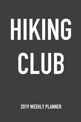 Hiking Club: A 6x9 Inch Matte Softcover 2019 Weekly Diary Planner with 53 Pages - 2019 Planners, Getthread