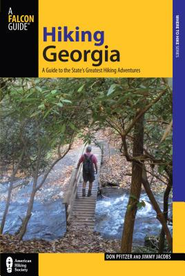 Hiking Georgia: A Guide to the State's Greatest Hiking Adventures - Pfitzer, Donald, and Jacobs, Jimmy