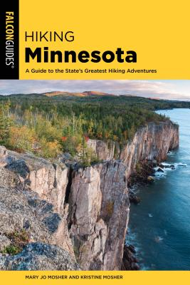 Hiking Minnesota: A Guide to the State's Greatest Hiking Adventures - Mosher, Mary Jo, and Mosher, Kristine
