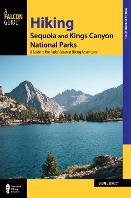Hiking Sequoia and Kings Canyon National Parks: A Guide to the Parks' Greatest Hiking Adventures - Scheidt, Laurel