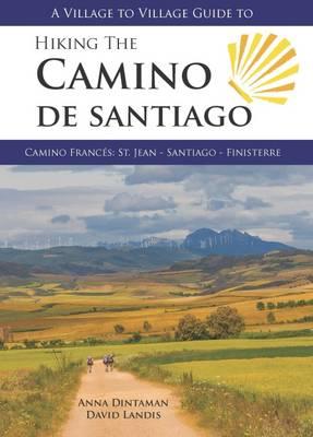 Hiking the Camino de Santiago: Camino Frances : St Jean - Santiago - Finisterre - Dintaman, Anna, and Landis, David