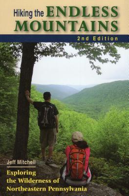 Hiking the Endless Mountains: Exploring the Wilderness of Northeastern Pennsylvania - Mitchell, Jeff