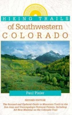 Hiking Trails of Southwestern Colorado - Pixler, Paul, and Paul, Pixler