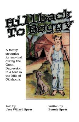 Hillback to Boggy: A Family Struggles for Survival, During the Great Depression, in a Tent in the Hills of Oklahoma - Speer, Bonnie S, and Speer, Jess Willard (As Told by)