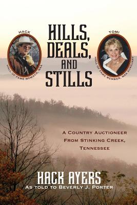 Hills, Deals, and Stills: A Country Auctioneer from Stinking Creek, Tennessee - Ayers, Hack, and Porter, Beverly J