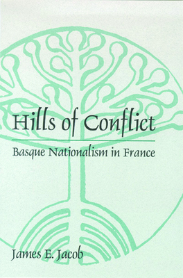 Hills of Conflict: Basque Nationalism in France - Jacob, James E
