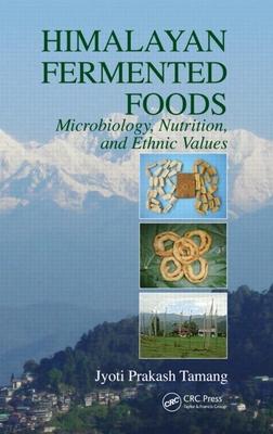 Himalayan Fermented Foods: Microbiology, Nutrition, and Ethnic Values - Tamang, Jyoti Prakash