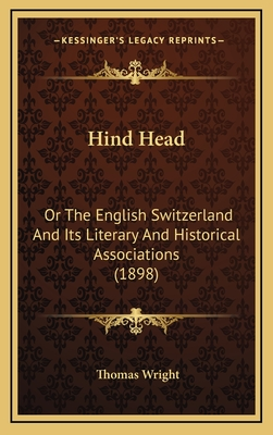 Hind Head: Or the English Switzerland and Its Literary and Historical Associations (1898) - Wright, Thomas