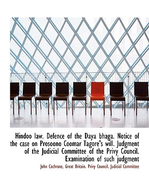 Hindoo Law. Defence of the Daya Bhaga. Notice of the Case on Prosoono Coomar Tagore's Will. Judgment - Cochrane, John, and Great Britain Privy Council Judicial C (Creator)