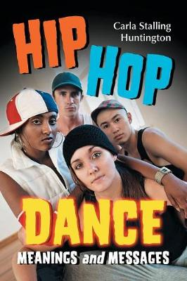 Hip Hop Dance: Meanings and Messages - Huntington, Carla Stalling