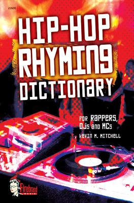 Hip-Hop Rhyming Dictionary: For Rappers, Djs and MCS - Mitchell, Kevin M