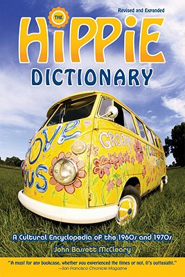 Hippie Dictionary: A Cultural Encyclopedia of the 1960s and 1970s - McCleary, John Bassett, and McCleary, Bassett John