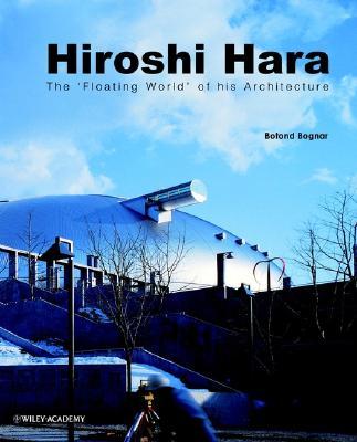 Hiroshi Hara: The 'Floating World' of His Architecture - Bognar, Botond