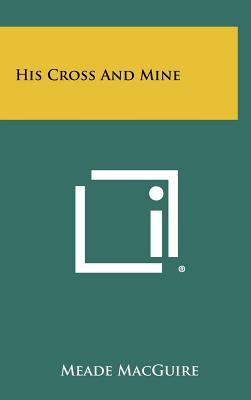 His Cross and Mine - Macguire, Meade