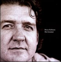 His Greatest - Bruce Robison