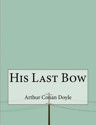 His Last Bow - Conan Doyle, Arthur