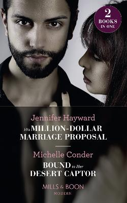 His Million-Dollar Marriage Proposal: His Million-Dollar Marriage Proposal (the Powerful Di Fiore Tycoons) / Bound to Her Desert Captor (Conveniently Wed!) - Hayward, Jennifer, and Conder, Michelle