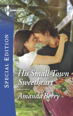 His Small-Town Sweetheart - Berry, Amanda N
