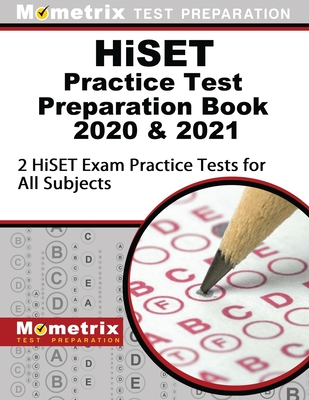 Hiset Practice Test Preparation Book 2020 and 2021 - 2 Hiset Exam Practice Tests for All Subjects: [updated for the Latest Test Outline] - Mometrix High School Equivalency Test Team (Editor)