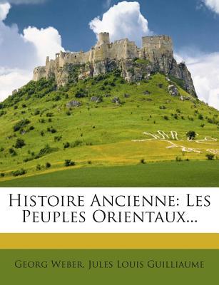 Histoire Ancienne: Les Peuples Orientaux... - Weber, Georg