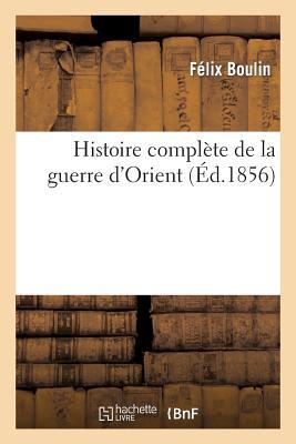 Histoire Complete de la Guerre D'Orient - Boulin-F