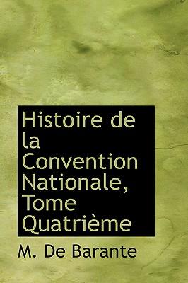 Histoire de La Convention Nationale, Tome Quatrieme - Barante, M De