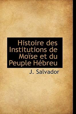 Histoire Des Institutions de Mo Se Et Du Peuple H Breu - Salvador, J