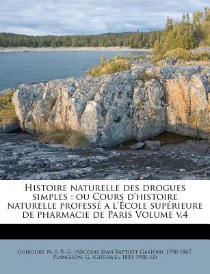 Histoire Naturelle Des Drogues Simples: Ou Cours D'Histoire Naturelle Profess A L'Ecole de Pharmacie de Paris, Volume 4 - Guibourt, Nicolas Jean Baptiste Gaston