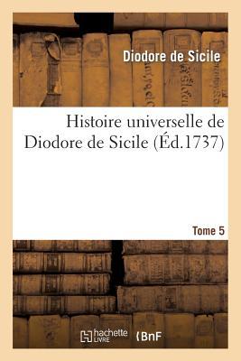Histoire Universelle de Diodore de Sicile. T. 5 - Diodore De Sicile