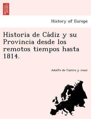 Historia de Cadiz y su Provincia desde los remotos tiempos hasta 1814. - Castro y Rossi, Adolfo De