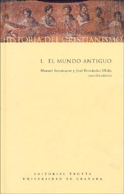 Historia de Cristianismo I - El Mundo Antiguo - Fernandez Ubina, Jose, and Sotomayor, M