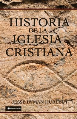 Historia de la Iglesia Cristiana - Hurlbut, Jesse Lyman