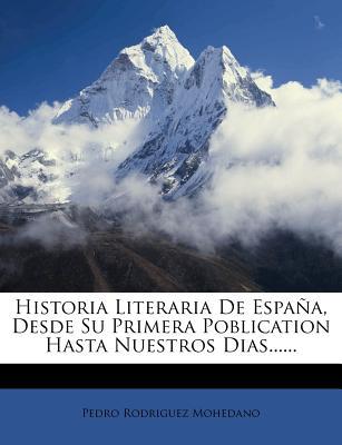 Historia Literaria de Espana, Desde Su Primera Poblication Hasta Nuestros Dias...... - Mohedano, Pedro Rodriguez