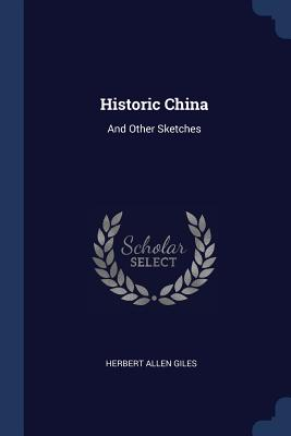 Historic China: And Other Sketches - Giles, Herbert Allen
