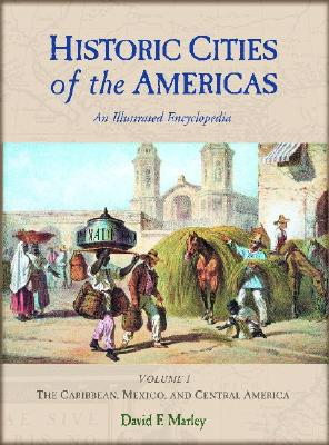 Historic Cities of the Americas: An Illustrated Encyclopedia - Marley, David F