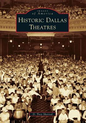 Historic Dallas Theatres - Sherrod, D Troy