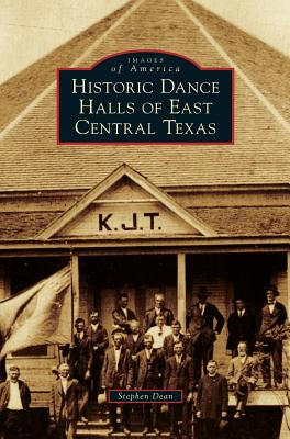 Historic Dance Halls of East Central Texas - Dean, Stephen