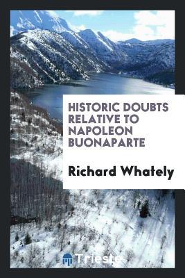 Historic Doubts Relative to Napoleon Buonaparte - Whately, Richard